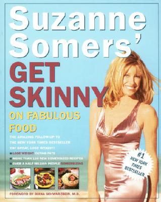 Suzanne Somers' Get Skinny on Fabulous Food By Somers, Suzanne/ Schwarzbein, Diana (FRW)