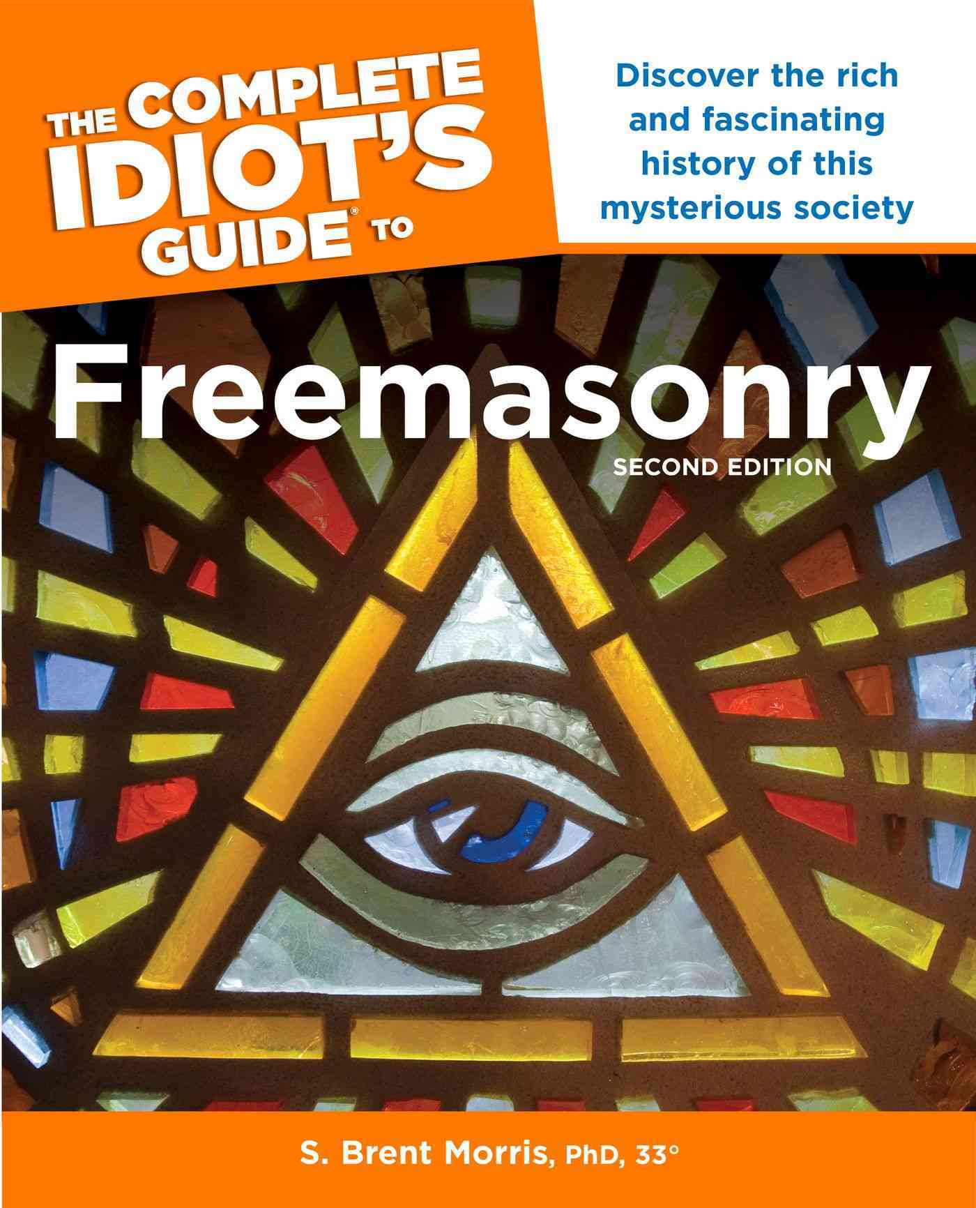 The Complete Idiot's Guide to Freemasonry By Morris, S. Brent